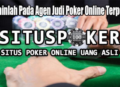Bermainlah Pada Agen Judi Poker Online Terpercaya