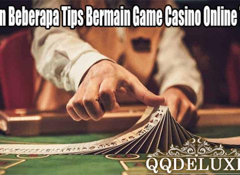 Hasilkan Beberapa Tips Bermain Game Casino Online Terbaik