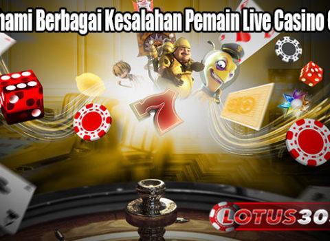 Memahami Berbagai Kesalahan Pemain Live Casino Online
