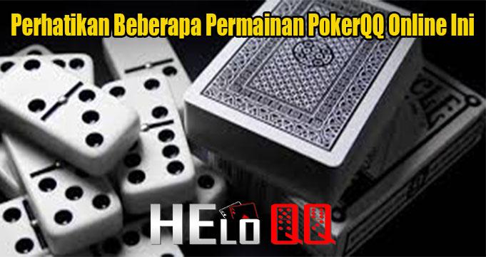 Perhatikan Beberapa Permainan PokerQQ Online Ini