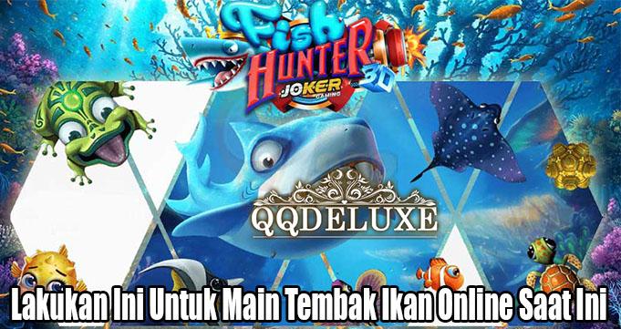 Lakukan Ini Untuk Main Tembak Ikan Online Saat Ini